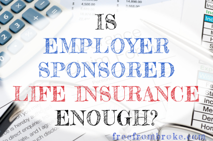 Is Life Insurance Through Work Enough?